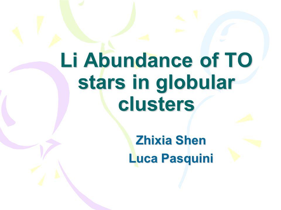 Li Abundance of TO stars in globular clusters Zhixia Shen Luca Pasquini