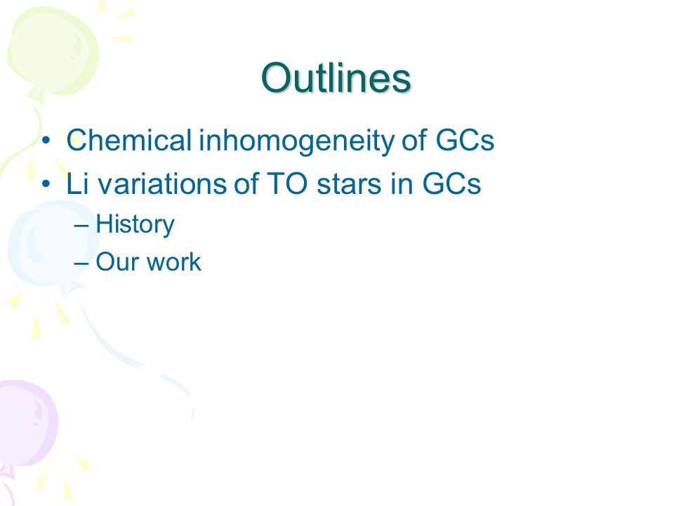 Outlines Chemical inhomogeneity of GCs Li variations of TO stars in GCs –History –Our work