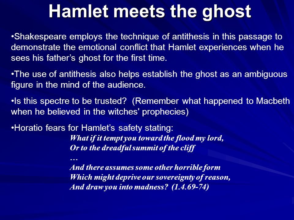 Shakespeare employs the technique of antithesis in this passage to demonstrate the emotional conflict that Hamlet experiences when he sees his father's ghost for the first time.