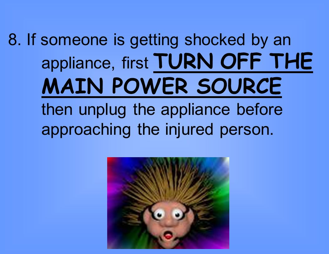 7. When cleaning appliances, make sure that they are UNPLUGGED. 6. Do not PLUG too many appliances into the same outlet. It could get over-loaded and