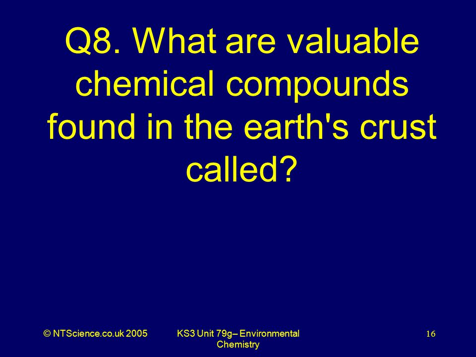 © NTScience.co.uk 2005KS3 Unit 79g– Environmental Chemistry 16 Q8.