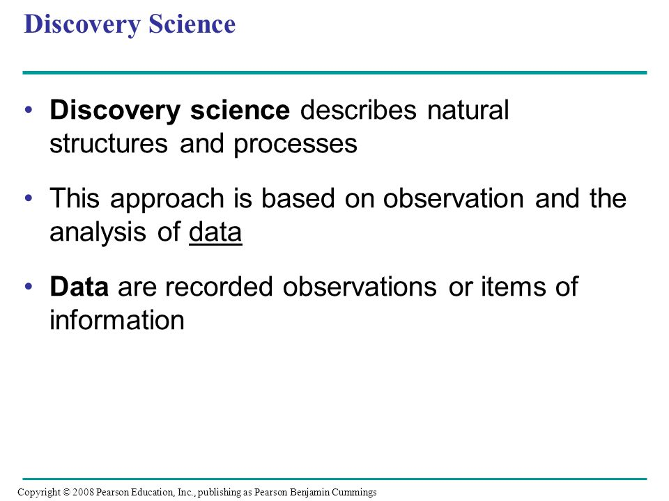 Discovery Science Discovery science describes natural structures and processes This approach is based on observation and the analysis of data Data are