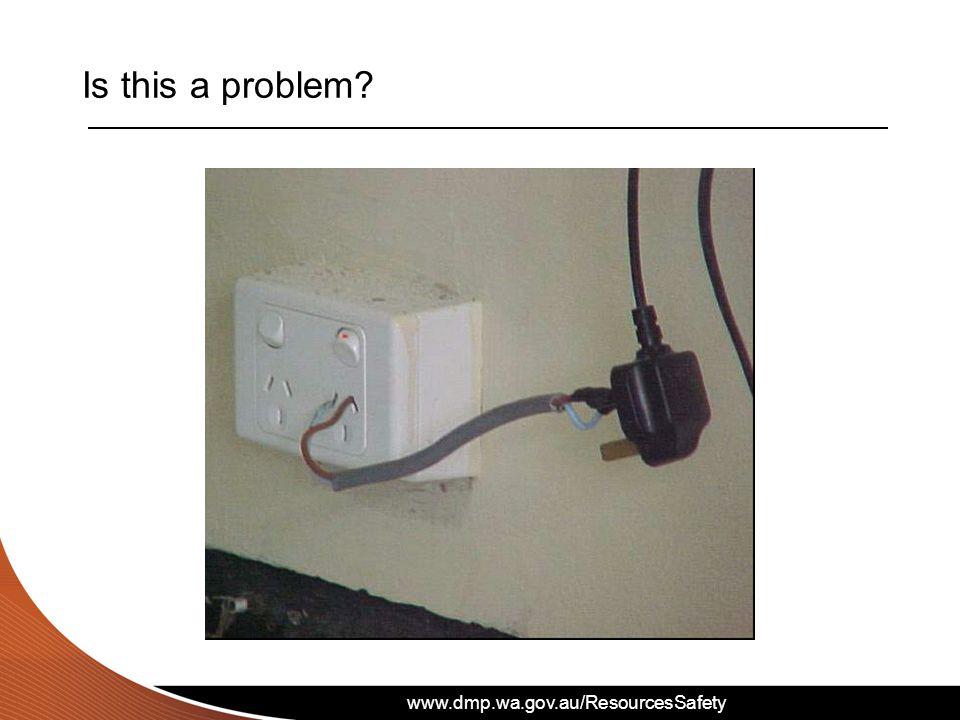 www.dmp.wa.gov.au/ResourcesSafety Is this a problem?