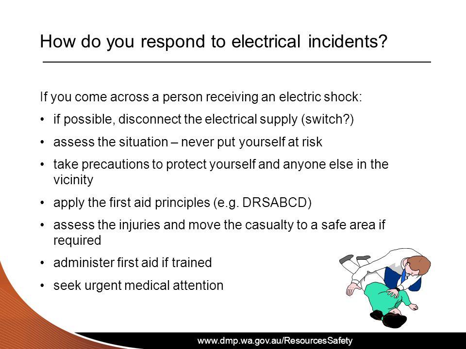 www.dmp.wa.gov.au/ResourcesSafety How do you respond to electrical incidents.