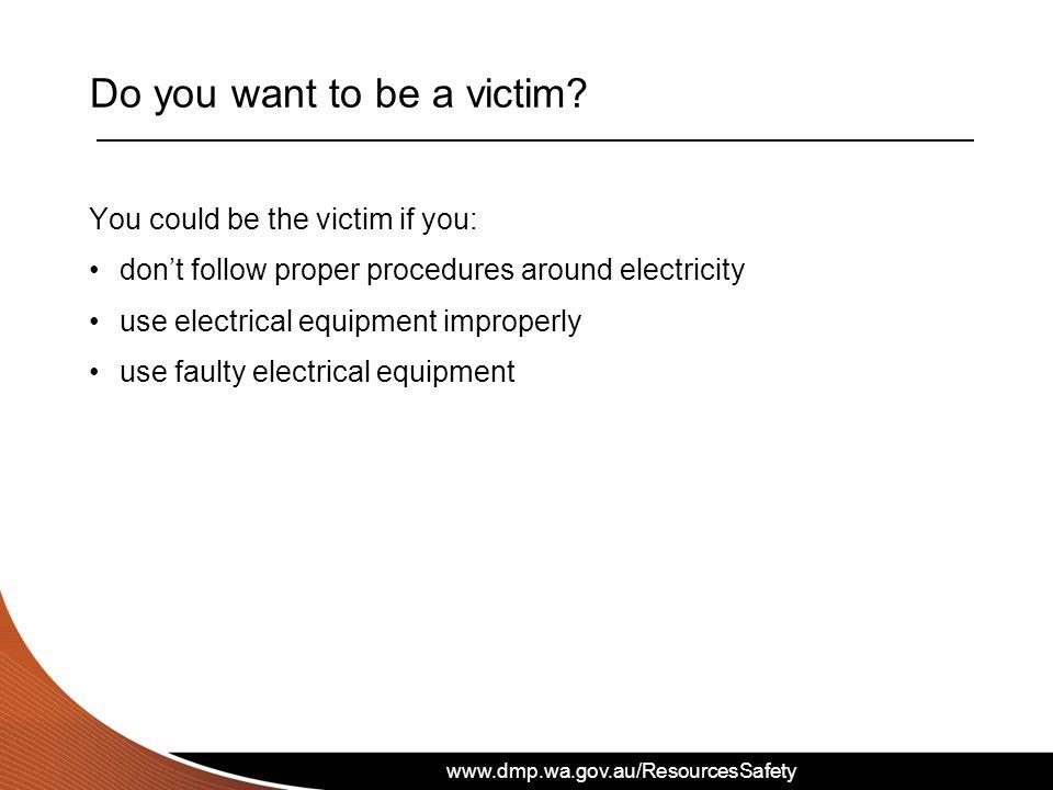 www.dmp.wa.gov.au/ResourcesSafety Do you want to be a victim.