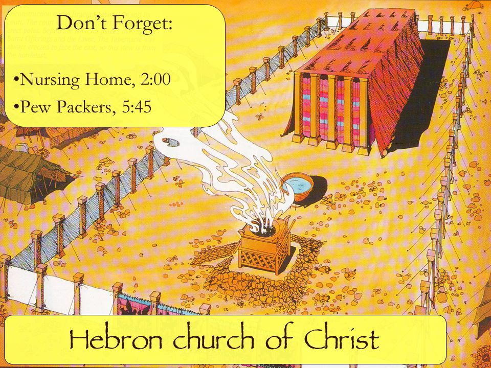 Hebron church of Christ Don't Forget: Nursing Home, 2:00 Pew Packers, 5:45