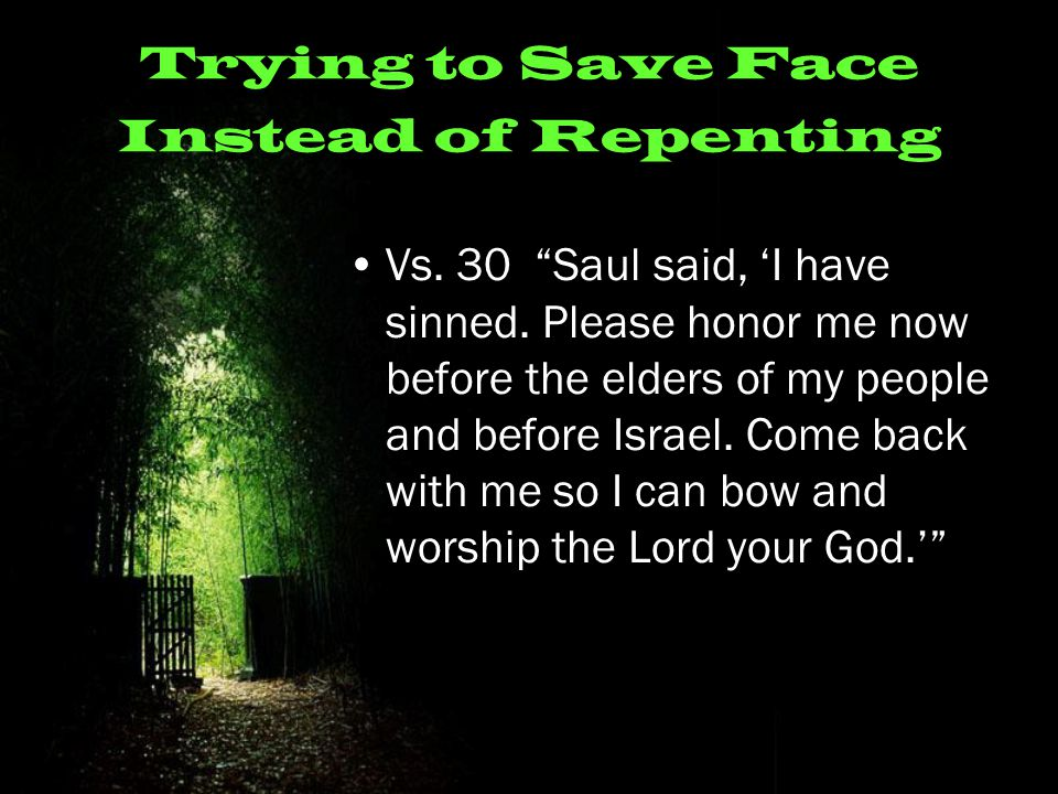 Trying to Save Face Instead of Repenting Vs. 30 Saul said, 'I have sinned.