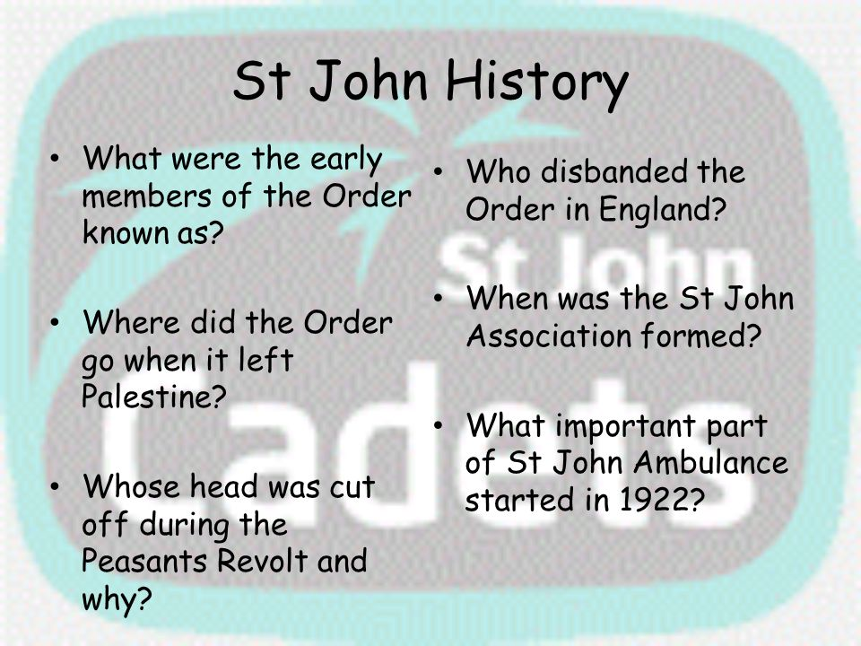 St John History What were the early members of the Order known as? Where did the Order go when it left Palestine? Whose head was cut off during the Pe