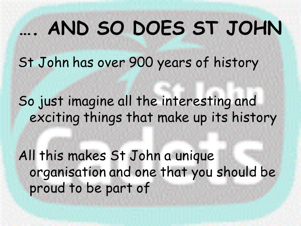 …. AND SO DOES ST JOHN St John has over 900 years of history So just imagine all the interesting and exciting things that make up its history All this