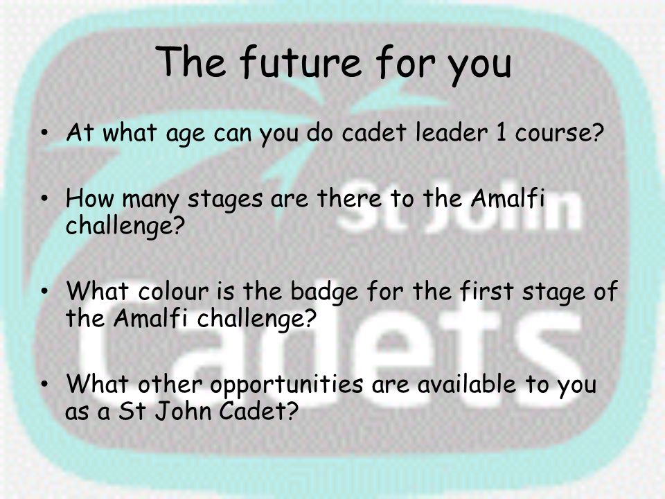 The future for you At what age can you do cadet leader 1 course? How many stages are there to the Amalfi challenge? What colour is the badge for the f