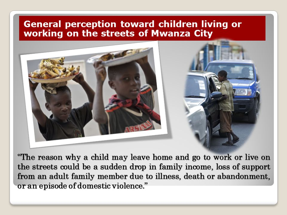"General perception toward children living or working on the streets of Mwanza City ""The reason why a child may leave home and go to work or live on th"