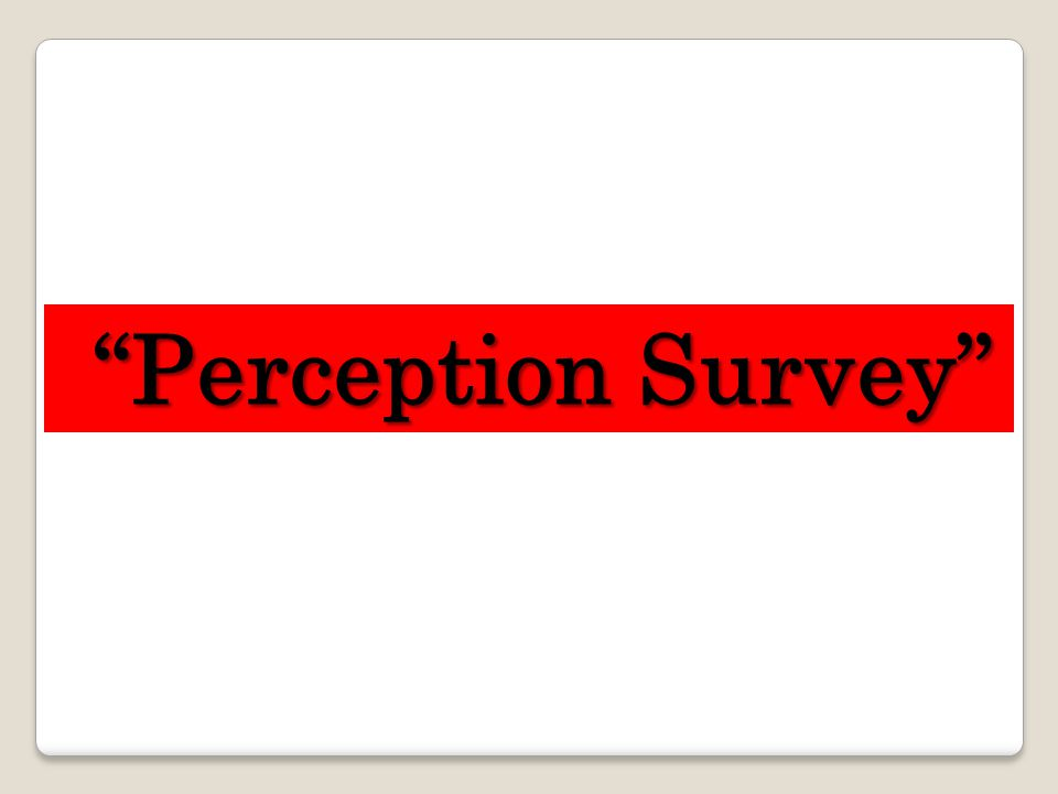 """Perception Survey"" ""Perception Survey"""