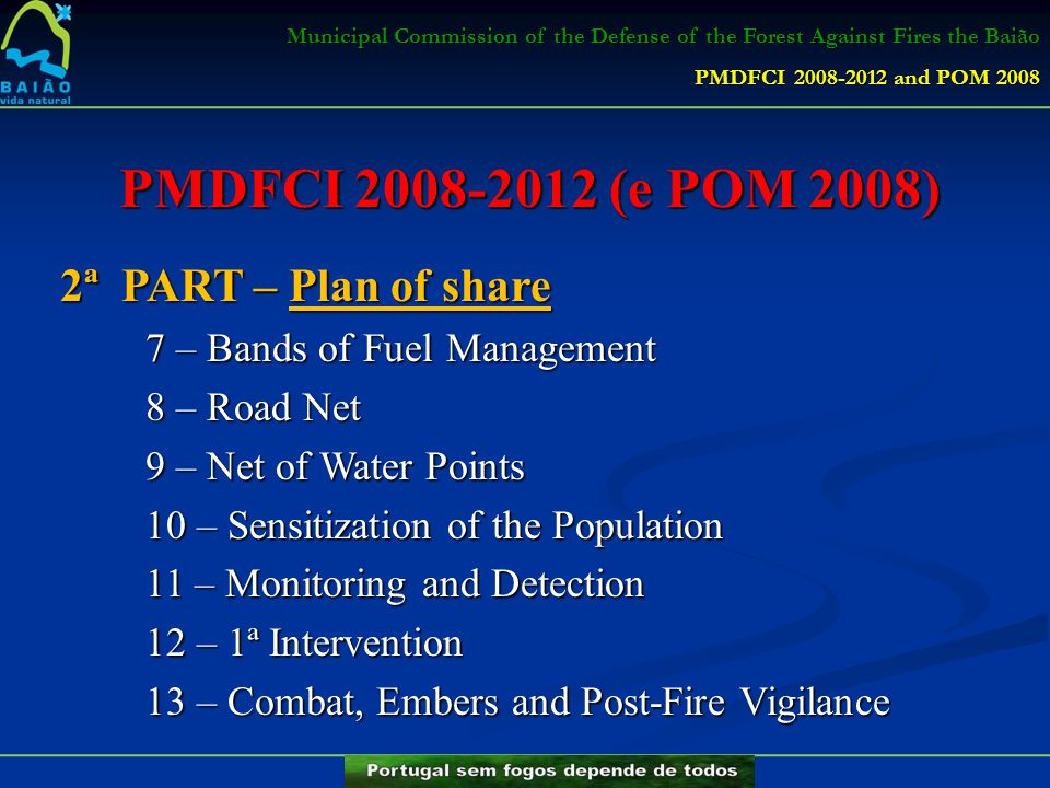 PMDFCI 2008-2012 (e POM 2008) 2ª PART – Plan of share 7 – Bands of Fuel Management 8 – Road Net 9 – Net of Water Points 10 – Sensitization of the Popu
