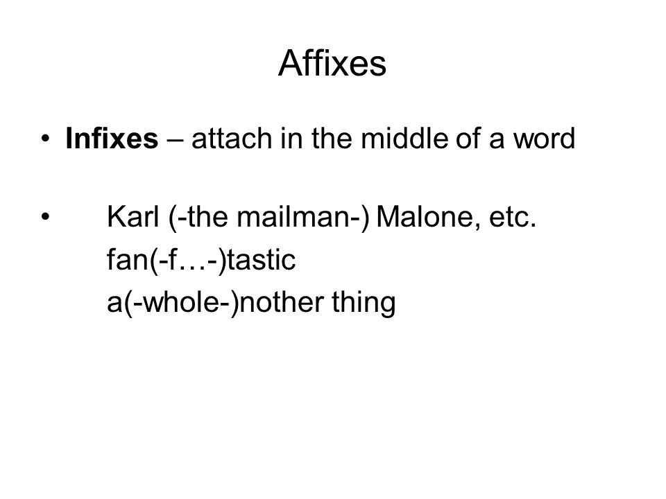 Affixes Infixes – attach in the middle of a word Karl (-the mailman-) Malone, etc.