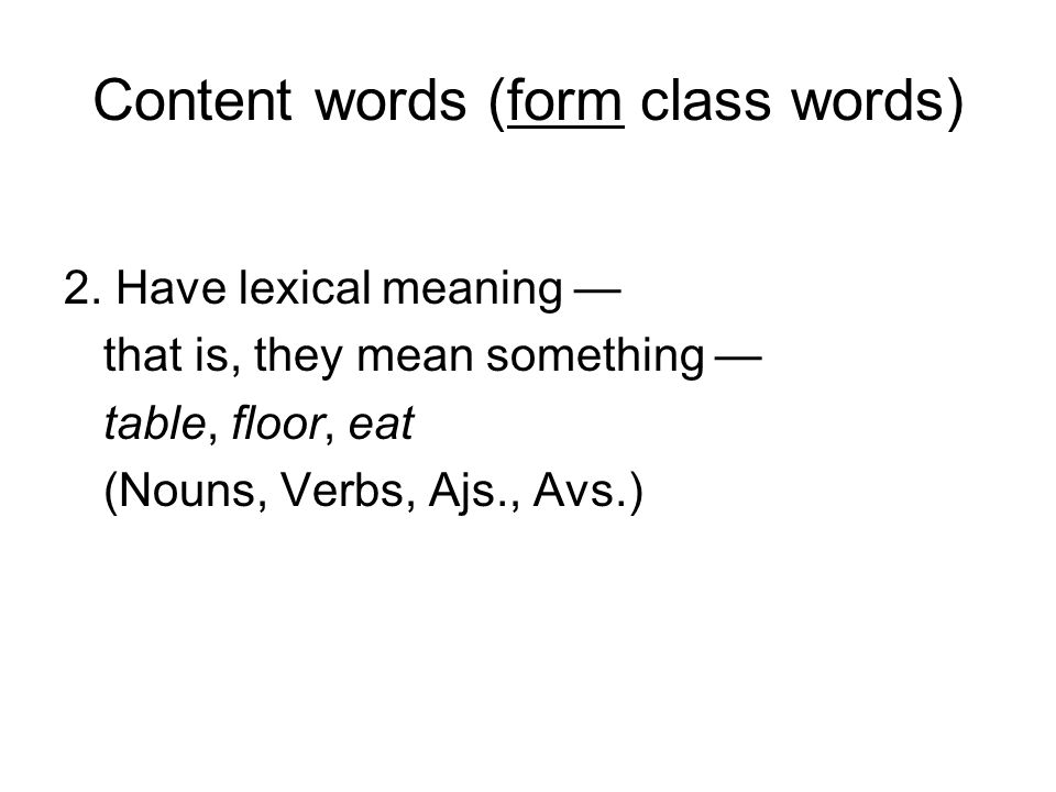 Content words (form class words) 2.