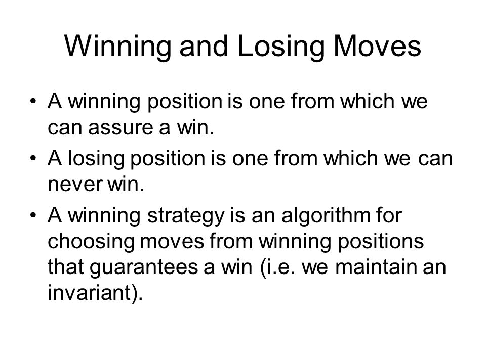 Winning and Losing Moves A winning position is one from which we can assure a win.
