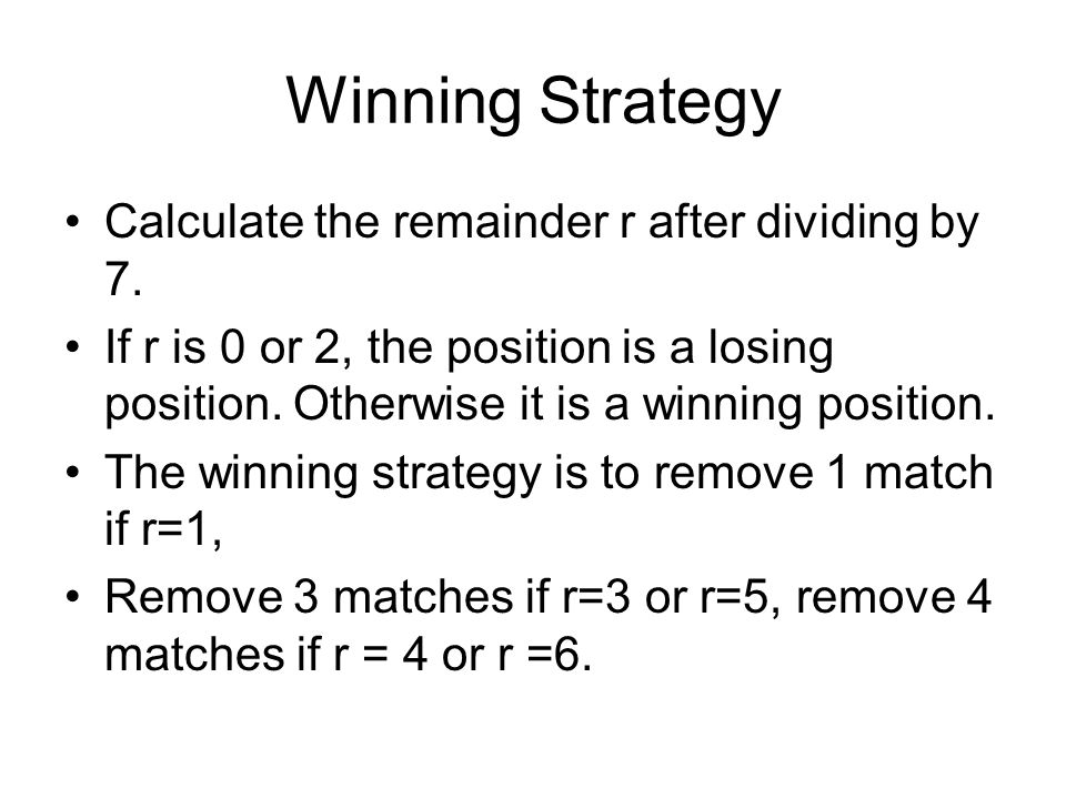 Winning Strategy Calculate the remainder r after dividing by 7.