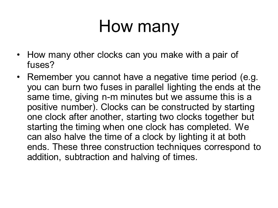 How many How many other clocks can you make with a pair of fuses? Remember you cannot have a negative time period (e.g. you can burn two fuses in para