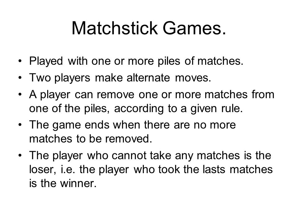 Matchstick Games. Played with one or more piles of matches.