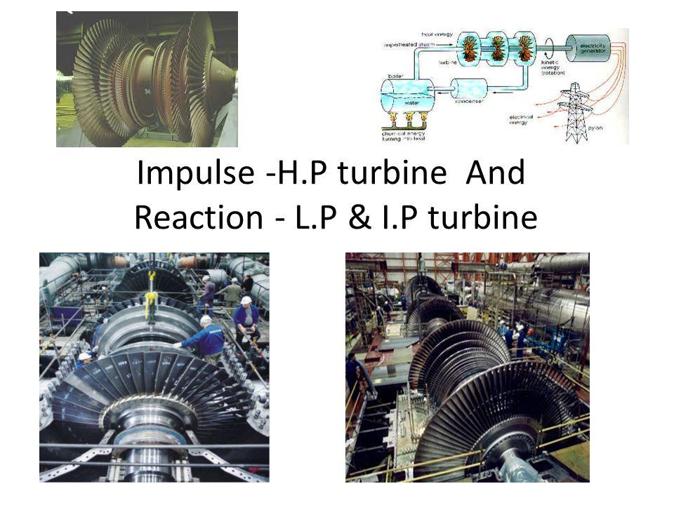 Impulse -H.P turbine And Reaction - L.P & I.P turbine