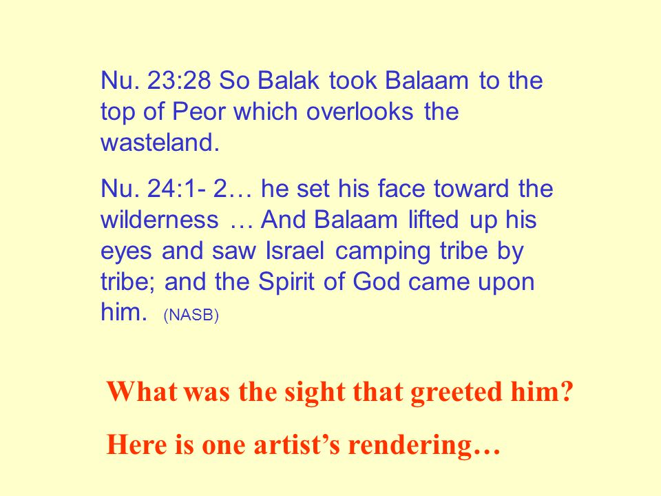 Nu. 23:28 So Balak took Balaam to the top of Peor which overlooks the wasteland.