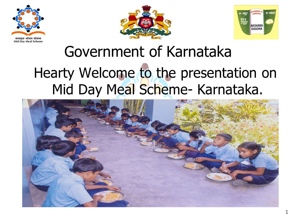 Government of Karnataka 1 Hearty Welcome to the presentation on Mid Day Meal Scheme- Karnataka.