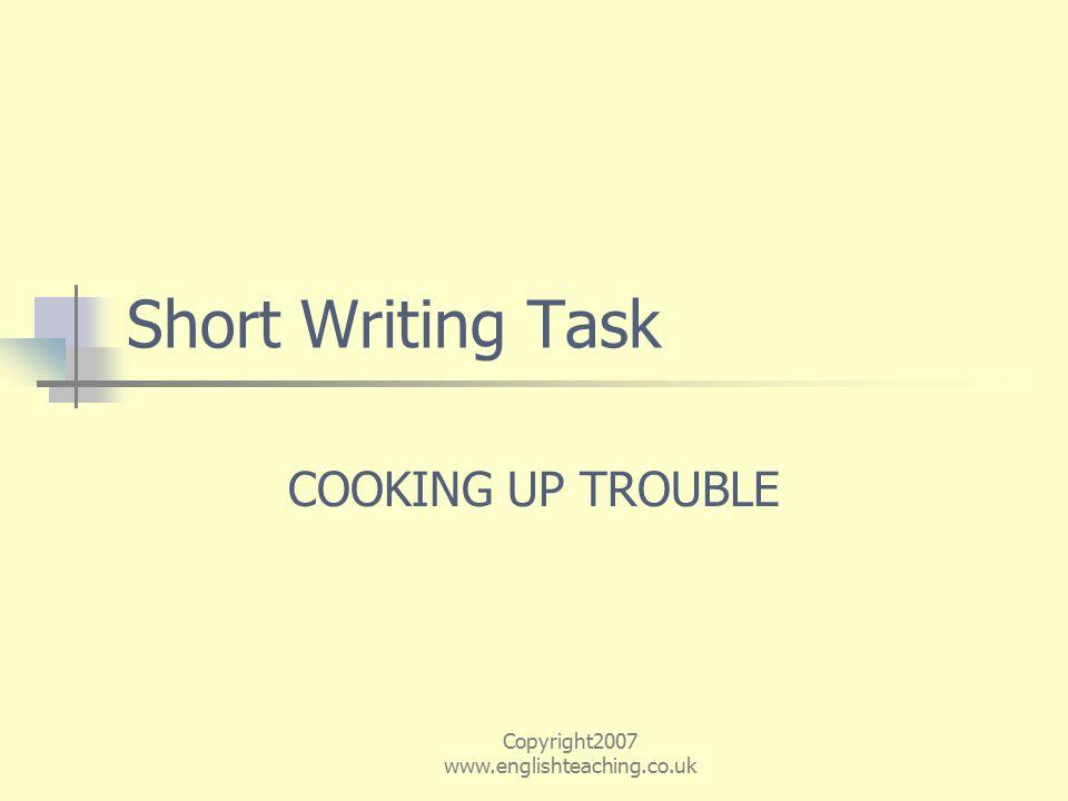 Copyright2007 www.englishteaching.co.uk Short Writing Task COOKING UP TROUBLE