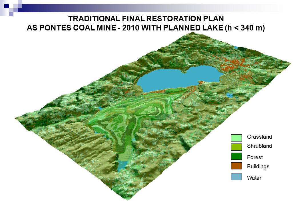 TRADITIONAL FINAL RESTORATION PLAN AS PONTES COAL MINE - 2010 WITH PLANNED LAKE (h < 340 m) Grassland Shrubland Forest Buildings Water