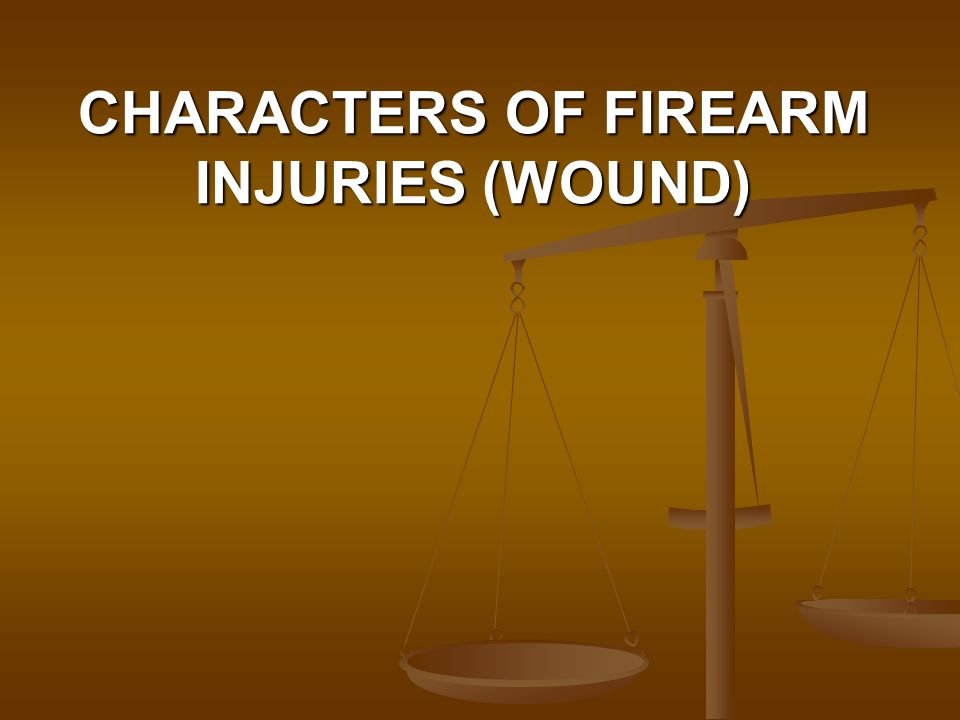 CHARACTERS OF FIREARM INJURIES (WOUND)