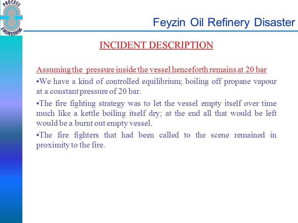 Feyzin Oil Refinery Disaster INCIDENT DESCRIPTION Assuming the pressure inside the vessel henceforth remains at 20 bar We have a kind of controlled eq