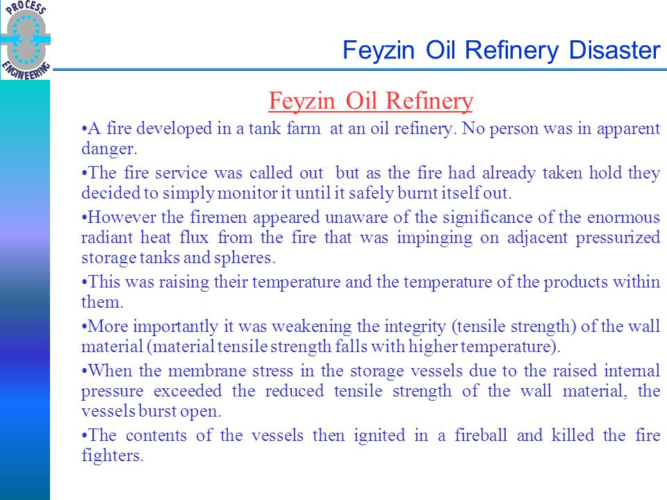 Feyzin Oil Refinery Disaster Feyzin Oil Refinery A fire developed in a tank farm at an oil refinery. No person was in apparent danger. The fire servic