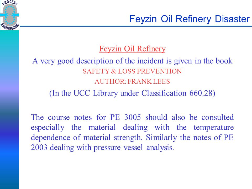 Feyzin Oil Refinery Disaster Feyzin Oil Refinery A very good description of the incident is given in the book SAFETY & LOSS PREVENTION AUTHOR: FRANK L