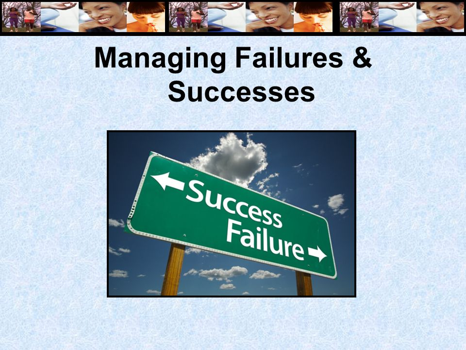 Managing Failures & Successes