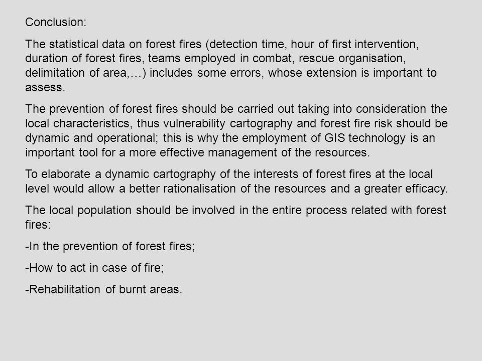 Conclusion: The statistical data on forest fires (detection time, hour of first intervention, duration of forest fires, teams employed in combat, rescue organisation, delimitation of area,…) includes some errors, whose extension is important to assess.
