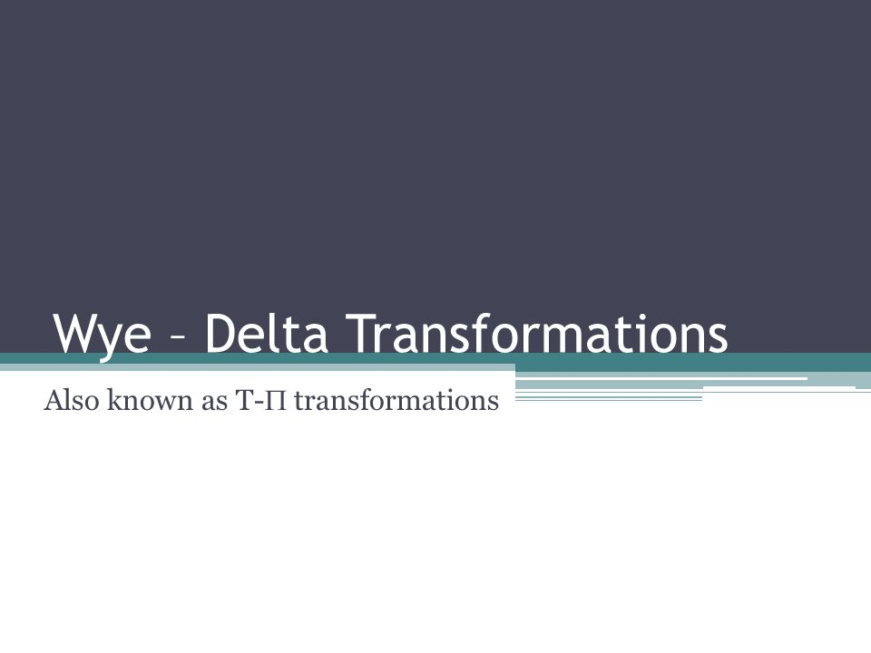 Wye – Delta Transformations Also known as T-  transformations