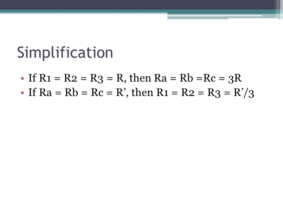 Simplification If R1 = R2 = R3 = R, then Ra = Rb =Rc = 3R If Ra = Rb = Rc = R', then R1 = R2 = R3 = R'/3