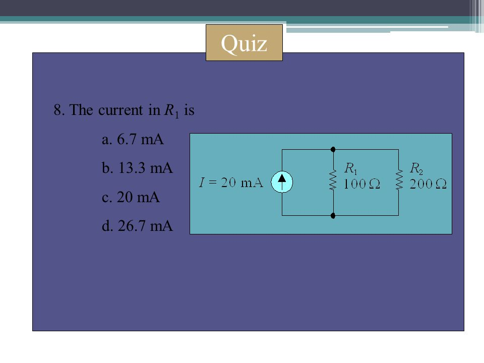 Quiz 8. The current in R 1 is a. 6.7 mA b. 13.3 mA c. 20 mA d. 26.7 mA
