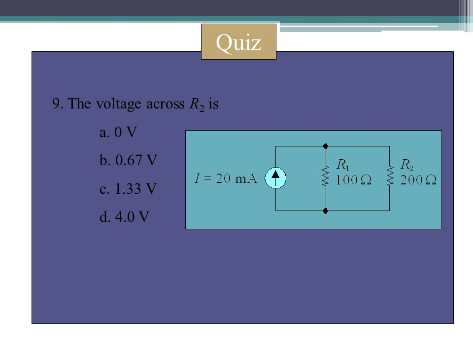 Quiz 9. The voltage across R 2 is a. 0 V b. 0.67 V c. 1.33 V d. 4.0 V