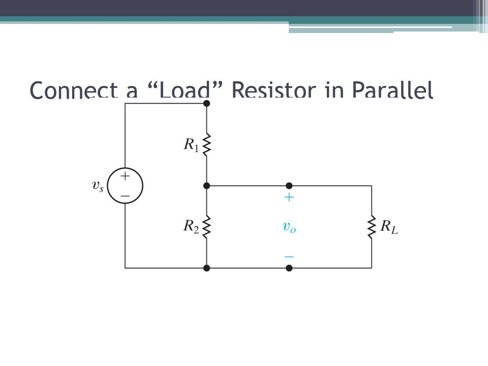 "Connect a ""Load"" Resistor in Parallel"