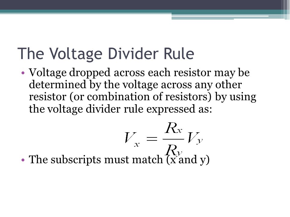Voltage Divider Rule Application If a single resistor is very large compared to the other series resistors, the voltage across that resistor will be the source voltage If the resistor is very small, the voltage across it will be essentially zero