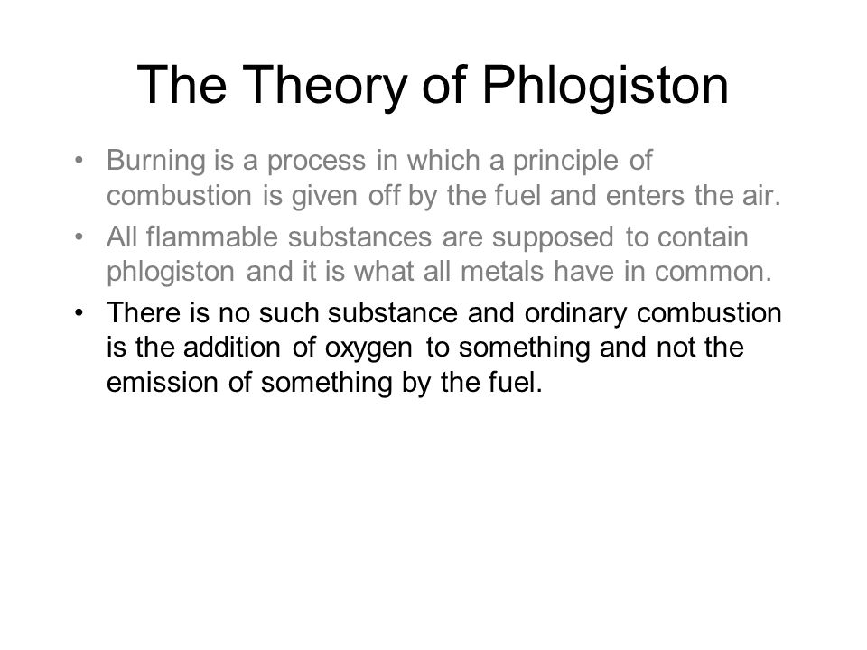 The Theory of Phlogiston Burning is a process in which a principle of combustion is given off by the fuel and enters the air. All flammable substances