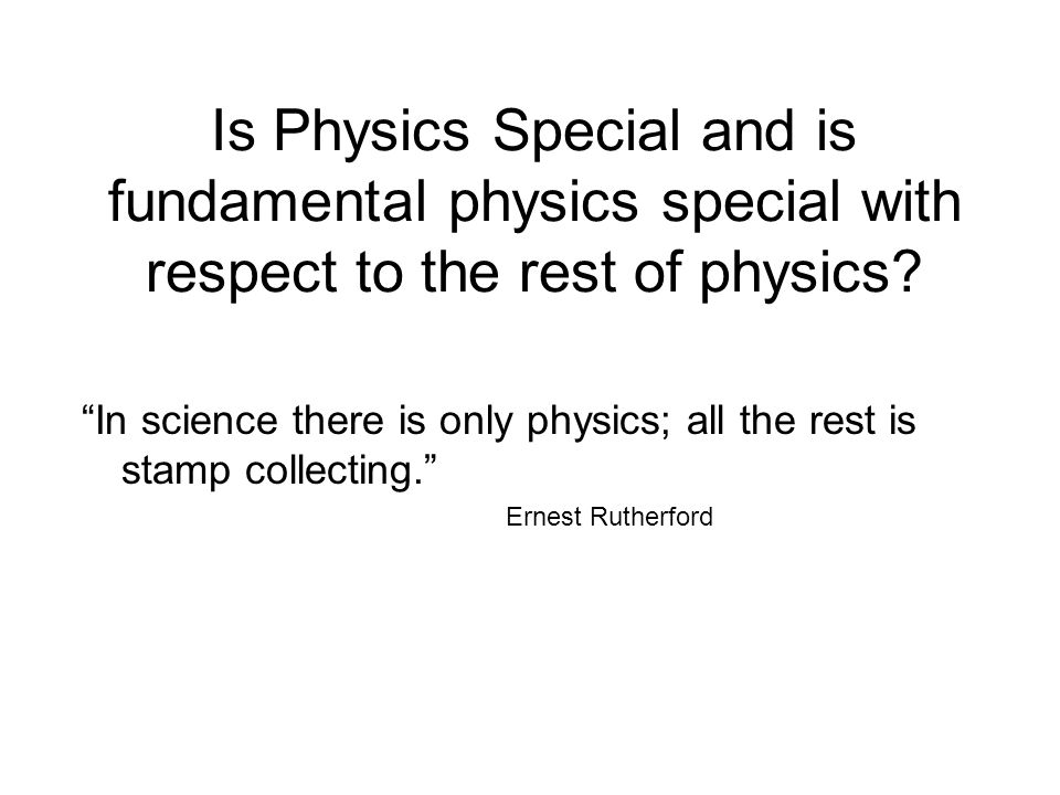"Is Physics Special and is fundamental physics special with respect to the rest of physics? ""In science there is only physics; all the rest is stamp co"