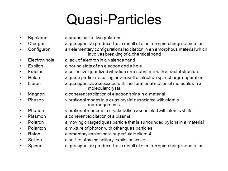 Quasi-Particles Bipolaron a bound pair of two polarons Chargon a quasiparticle produced as a result of electron spin-charge separation Configuron an e