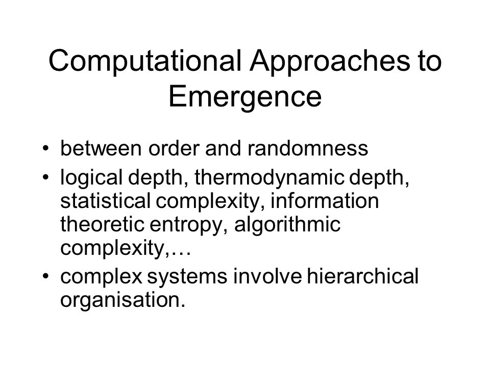 Computational Approaches to Emergence between order and randomness logical depth, thermodynamic depth, statistical complexity, information theoretic e