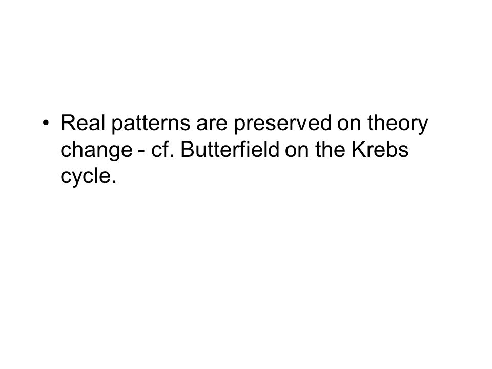 Real patterns are preserved on theory change - cf. Butterfield on the Krebs cycle.