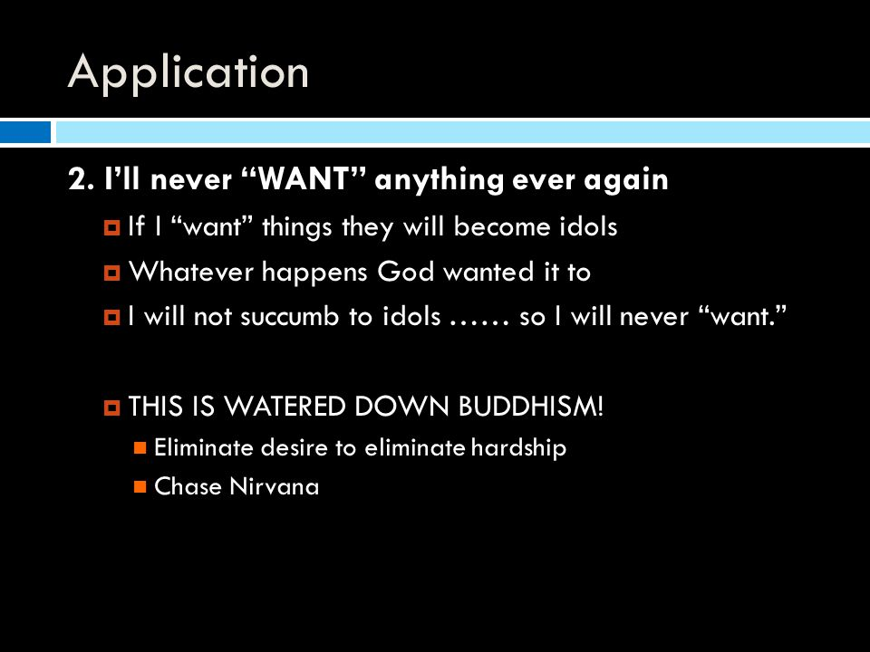 "Application 2. I'll never ""WANT"" anything ever again  If I ""want"" things they will become idols  Whatever happens God wanted it to  I will not succ"