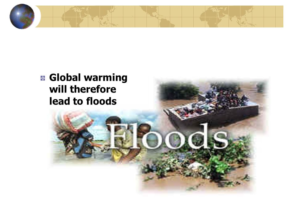 Global warming will therefore lead to floods