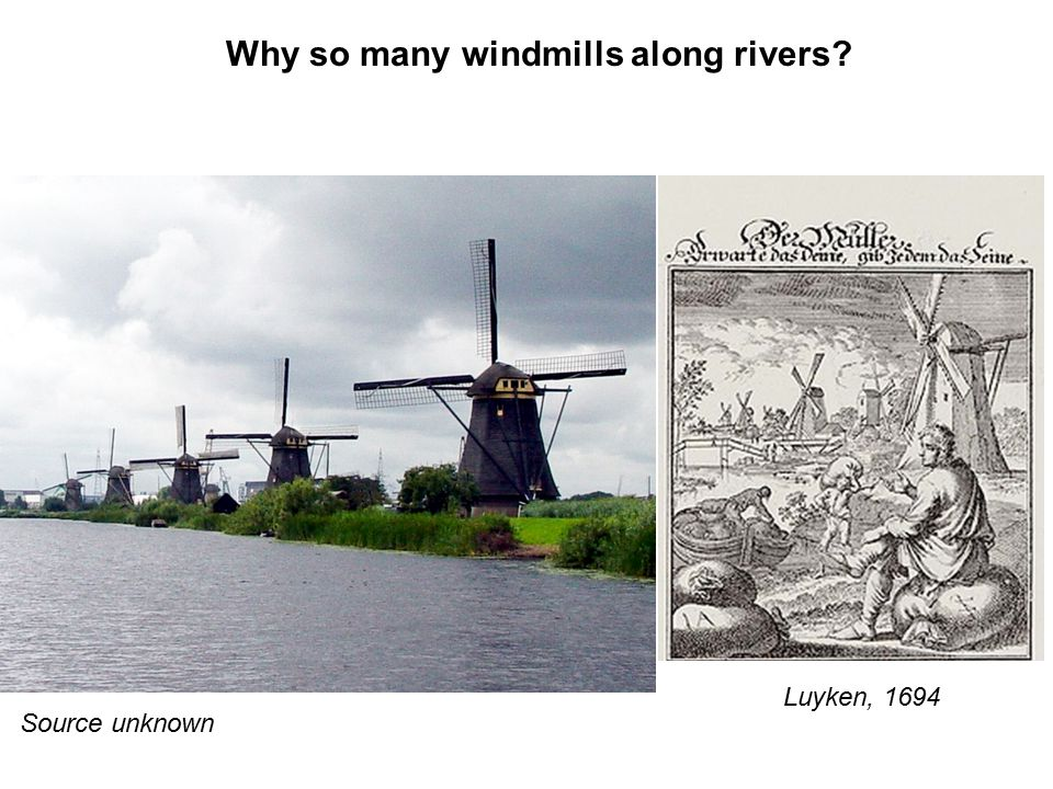 Why so many windmills along rivers Luyken, 1694 Source unknown