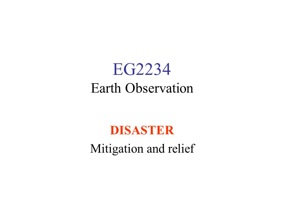 EG2234 Earth Observation DISASTER Mitigation and relief