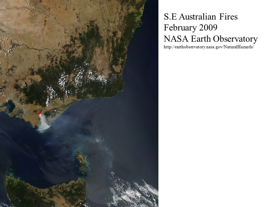S.E Australian Fires February 2009 NASA Earth Observatory http://earthobservatory.nasa.gov/NaturalHazards/